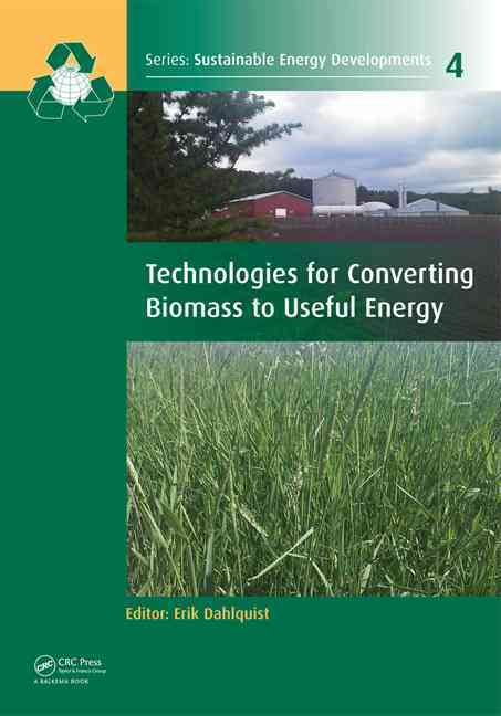 CRC Press Technologies for Converting Biomass to Useful Energy: Combustion, Gasification, Pyrolysis, Torrefaction and Fermentation by Dahl at Sears.com