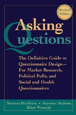 Asking Questions By Bradburn, Norman M./ Sudman, Seymour/ Wansink, Brian